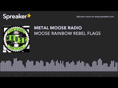 MOOSE RAINBOW REBEL FLAGS (made with Spreaker)