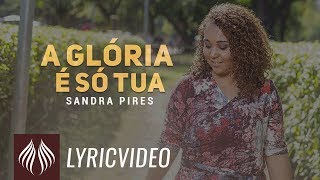 Sandra Pires l A Glória é só Tua [LYRIC VIDEO]