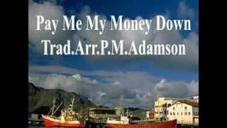 Pay Me My Money Down - (Lyrics)Trad Arr P.M.Adamson