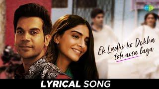 Ek Ladki Ko Dekha Toh Aisa Laga | Lyrical | Anil | Sonam | Rajkummar | Juhi | Darshan | Rochak