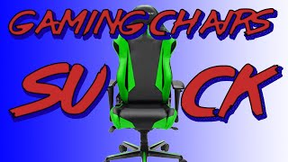 Gaming Chairs SUCK (RANT) DON'T Get A Gaming Chair