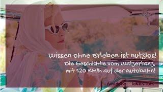 Die Geschichte vom Walzertanz mit 120 KM/h auf der Autobahn! - Wissen ohne Erleben ist nutzlos!