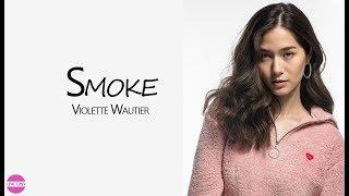 Smoke, lyrics - Violette Wautier (lyrics), วิโอเลต วอเทียร์, วีโอเลต