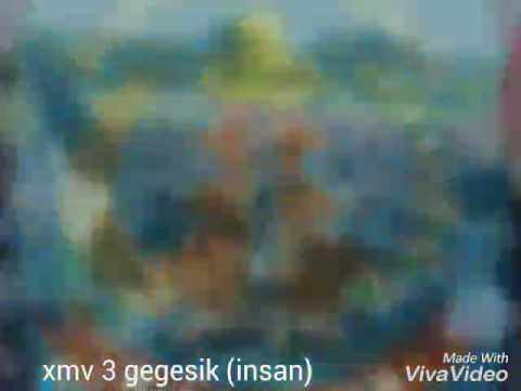 Xmv 03 Gegesik [INSAN OF STRONG 💪]