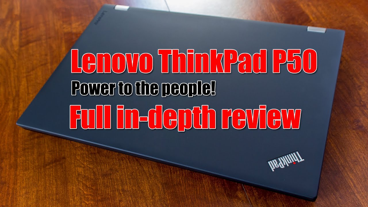 Lenovo ThinkPad P50 Full In-depth Review - now you're playing with power!