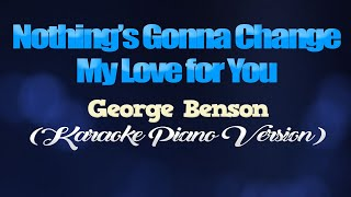 NOTHINGS GONNA CHANGE MY LOVE FOR YOU - George Benson (KARAOKE PIANO VERSION)