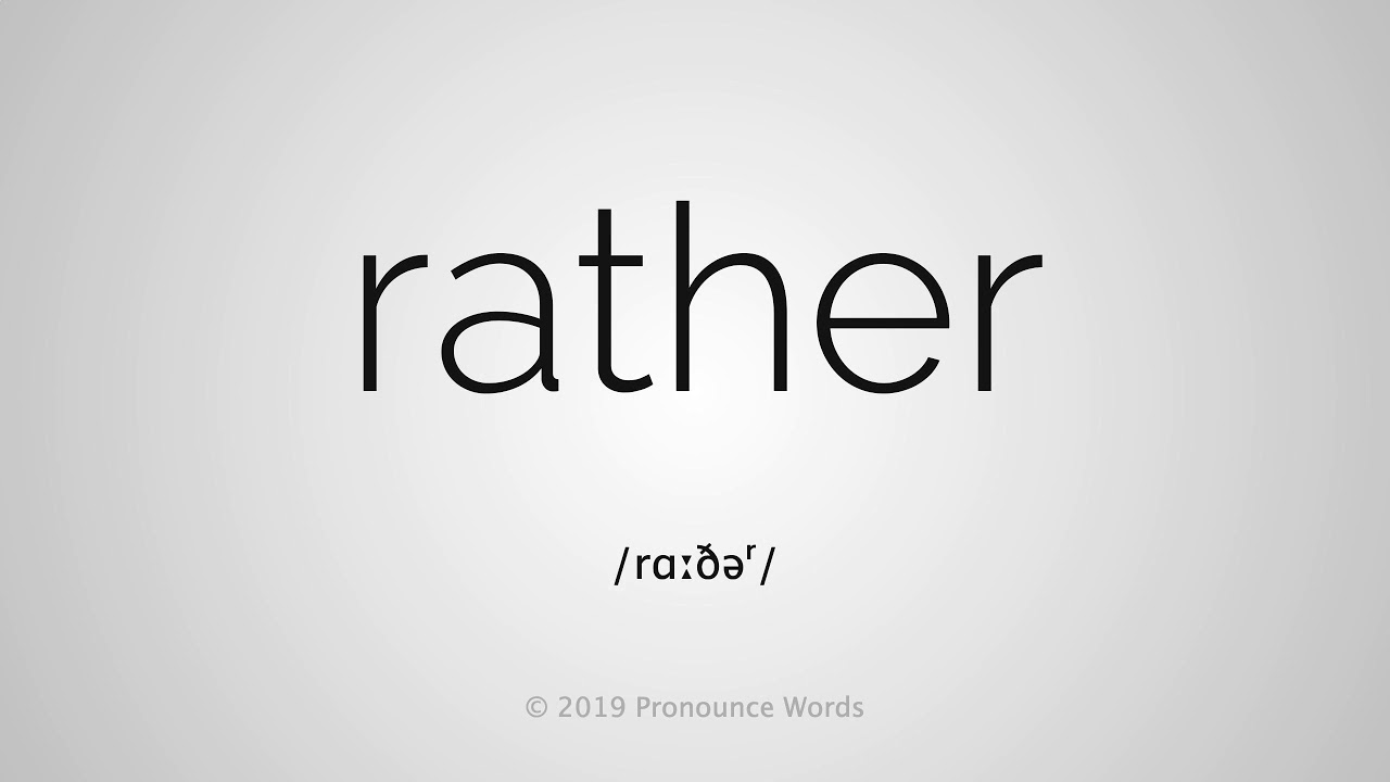 How To Pronounce Rather