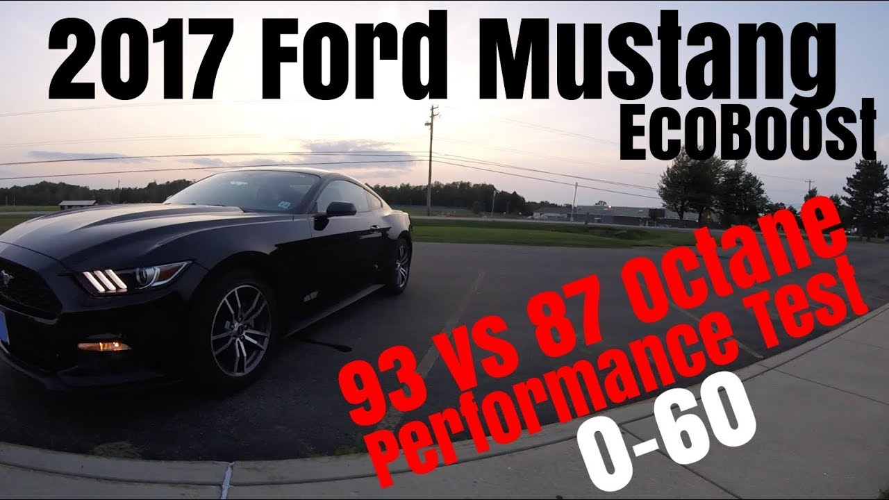 2017 Ford Mustang Ecoboost Does 93 Octane Make It Faster 0 60 Tests