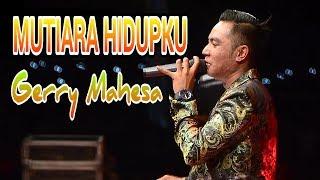 Download Lagu mutiara hidupku - Gerry Mahesa mp3