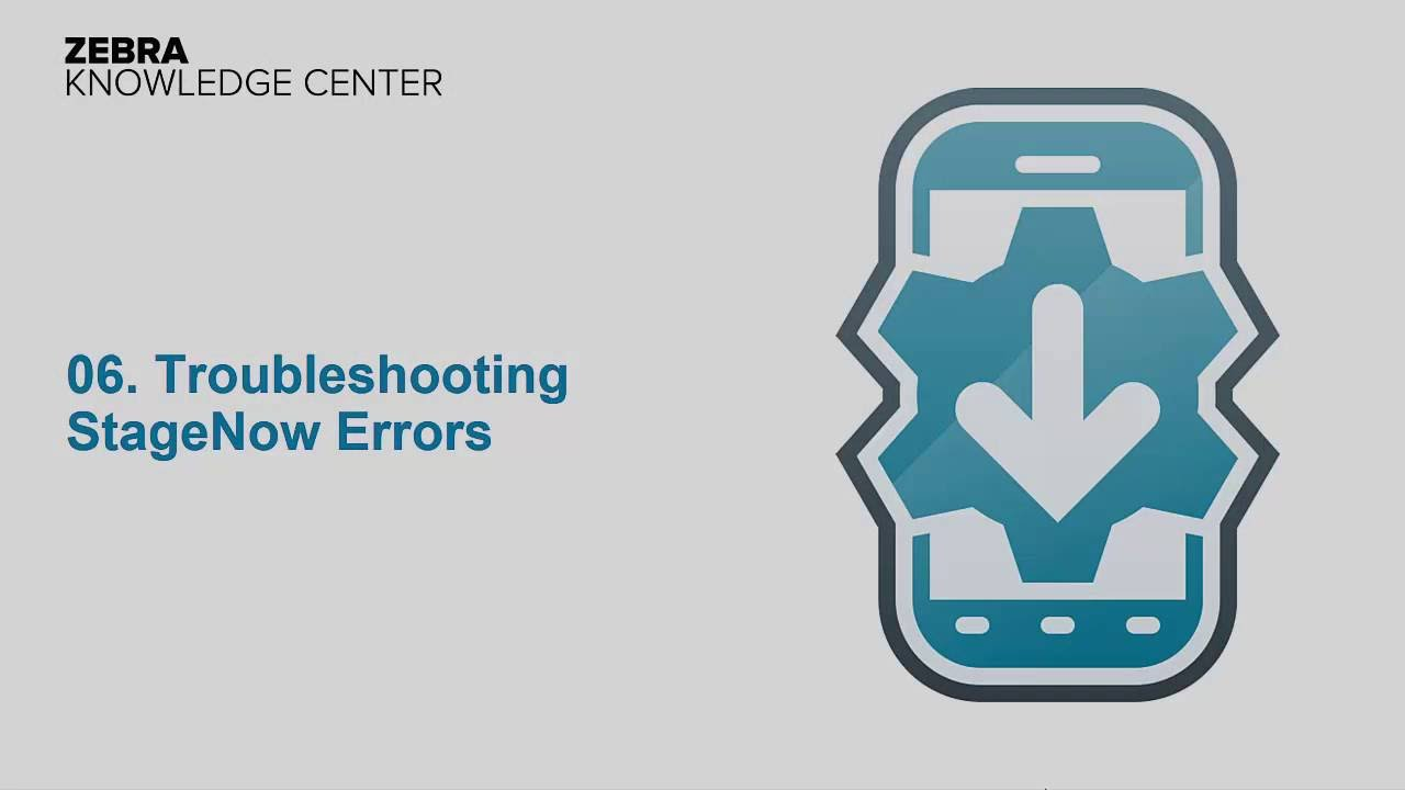 MBS1016 06 StageNow Technical Enablement - 06: Troubleshooting StageNow Errors