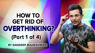 How to get rid of Overthinking? By Sandeep Maheshwari (Part 1 of 4)