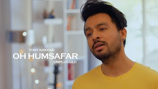 Oh Humsafar Unplugged - Tony Kakkar