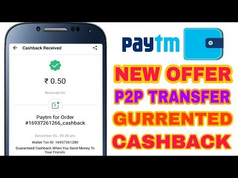 (working)Paytm New Loot Gurrented Cashback Offer On Every P2P Transaction Live Proof