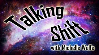Talking Shift with Michelle Wolfe - Jan 8th 2019