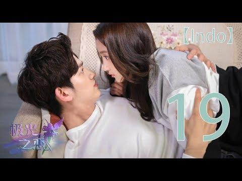【Indo Sub】Cinta Aurora 19丨Love Of Aurora 极光之恋 19