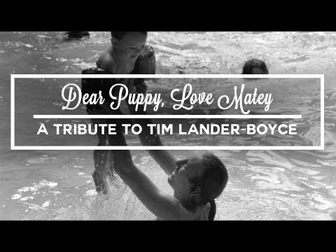 Dear Puppy, Love Matey | A Tribute to Tim Lander-Boyce