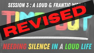 Time Out Session 3 : A Loud & Frantic World