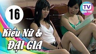 Kiều Nữ Và Đại Gia - Tập 16 | Phim Hay Việt Nam 2019