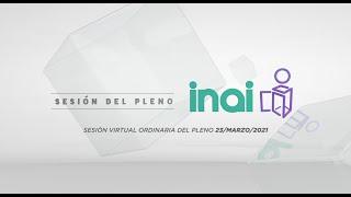Sesión Virtual Ordinaria del Pleno del INAI Correspondiente al 23 de marzo de 2021.