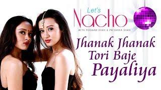 Let's Nacho With Poonam & Priyanka - Jhanak Jhanak Tori Baje (Dance Video) - Dance Choreography