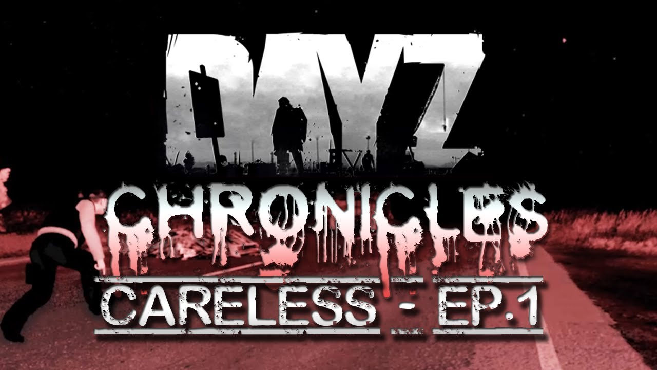 Day Z - Chronicles - Careless Ep. 1 - YouTube
