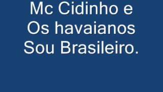 Mc Cidinho e Os havaianos Sou brasileiro. ♫