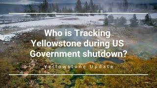 Who is Tracking the Super Volcano during US Government shutdown? (Yellowstone Update)
