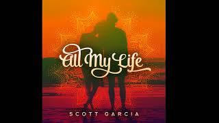 Scott Garcia- All My Life