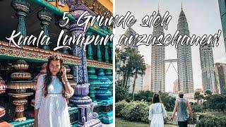 5 GRÜNDE sich KUALA LUMPUR anzuschauen! l Sehenswürdigkeiten & Reisetipps