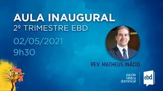 AULA INAUGURAL EBD 2º. Trimestre 2021 (Gálatas 1:6-9 - Rev. Matheus Inácio) – 02/05/2021 (MANHÃ)