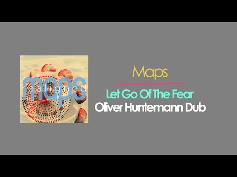 Maps - Let Go Of The Fear (Oliver Huntemann Dub Mix)