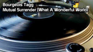 Watch Bourgeois Tagg Mutual Surrender what A Wonderful World video