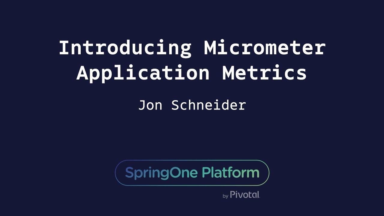 Introducing Micrometer Application Metrics - Jon Schneider