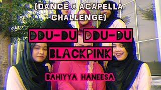 Gambar cover BLACKPINK DDU-DU DDU-DU (DANCE CHALLENGE x ACAPELLA COVER) BY BAHIYYA HANEESA