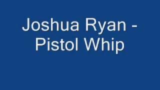 Joshua Ryan - Pistol Whip