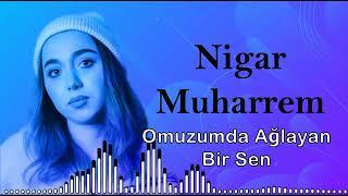 Nigar Muharrem Omuzumda Aglayan Bir Sen 2020 Youtube