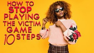 How to stop playing the victim game in 10 steps | Life the game (victimhood ocd)