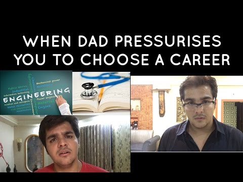 When dad pressurises you to choose a career