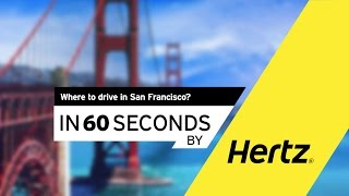 Hertz in 60 seconds – Where to drive in San Francisco?