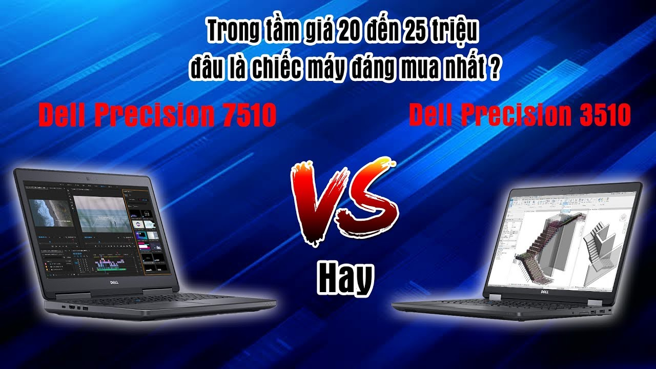 So Sánh 2 Laptop Đồ Hoạ Chuyên Nghiệp Dell Dell Precision 7510 Và Dell Precision 3510