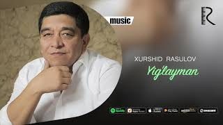 Xurshid Rasulov - Yig'layman (Official music)