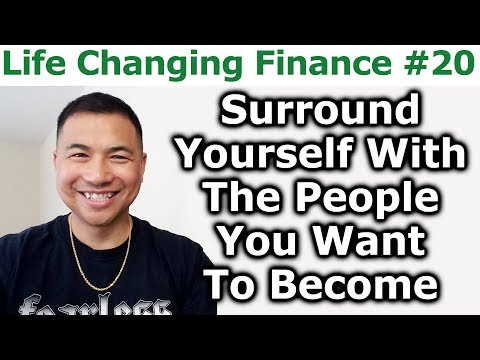 Life Changing Finance #20 - Surround Yourself With The People You Want To Become - By Tai Zen