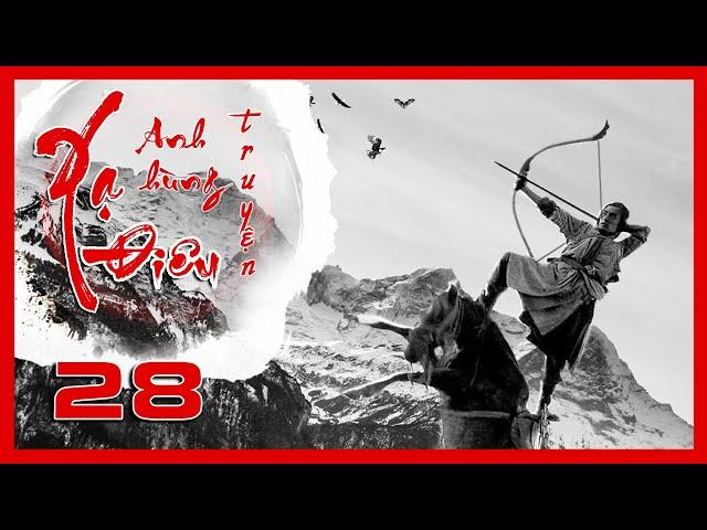 Xạ Điêu Anh Hùng Truyện - Tập 28 | Siêu Phẩm Kiếm Hiệp Kim Dung | Hồ Ca - Lưu Thi Thi | iPhim