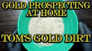 Gold Prospecting At Home #13 - Toms Gold Pay Dirt