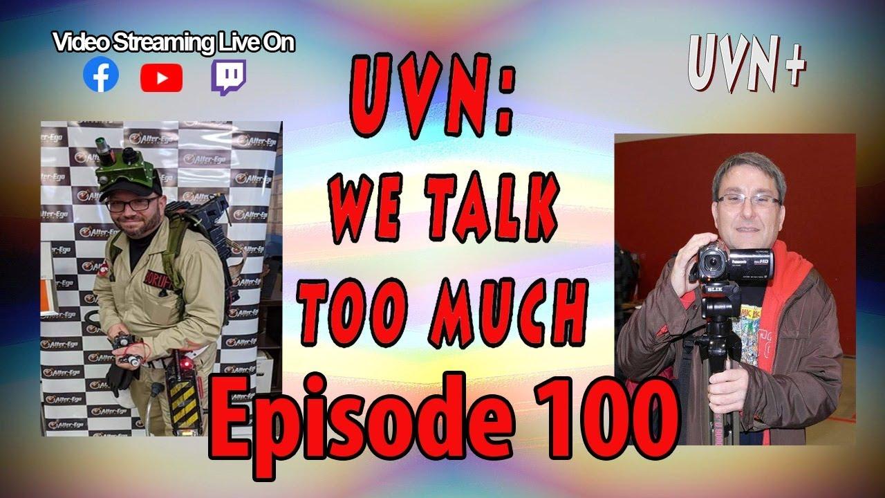 UVN: We Talk Too Much Episode 100