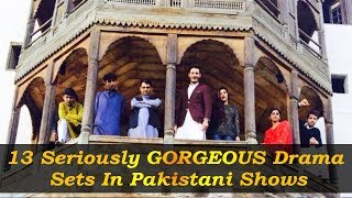 13 Seriously GORGEOUS Drama Sets In Pakistani Shows
