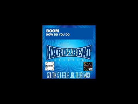 Boom - How Do You Do 2k15 Zilitik & Leslie Jr Club Mix