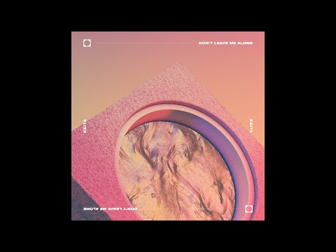 KEITA / Don't Leave Me Alone (Official Audio)