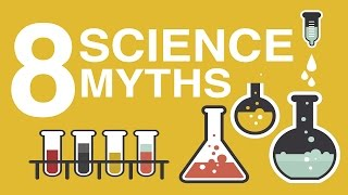 8 COMMON SCIENCE MYTHS DEBUNKED!