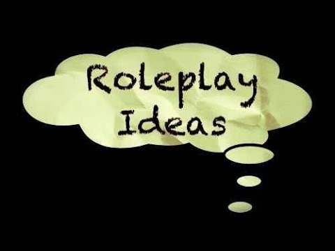Roleplay Ideas? (Leave suggestions below)